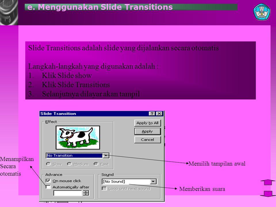 e. Menggunakan Slide Transitions Slide Transitions adalah slide yang dijalankan secara otomatis Langkah-langkah yang digunakan adalah : 1.Klik Slide s