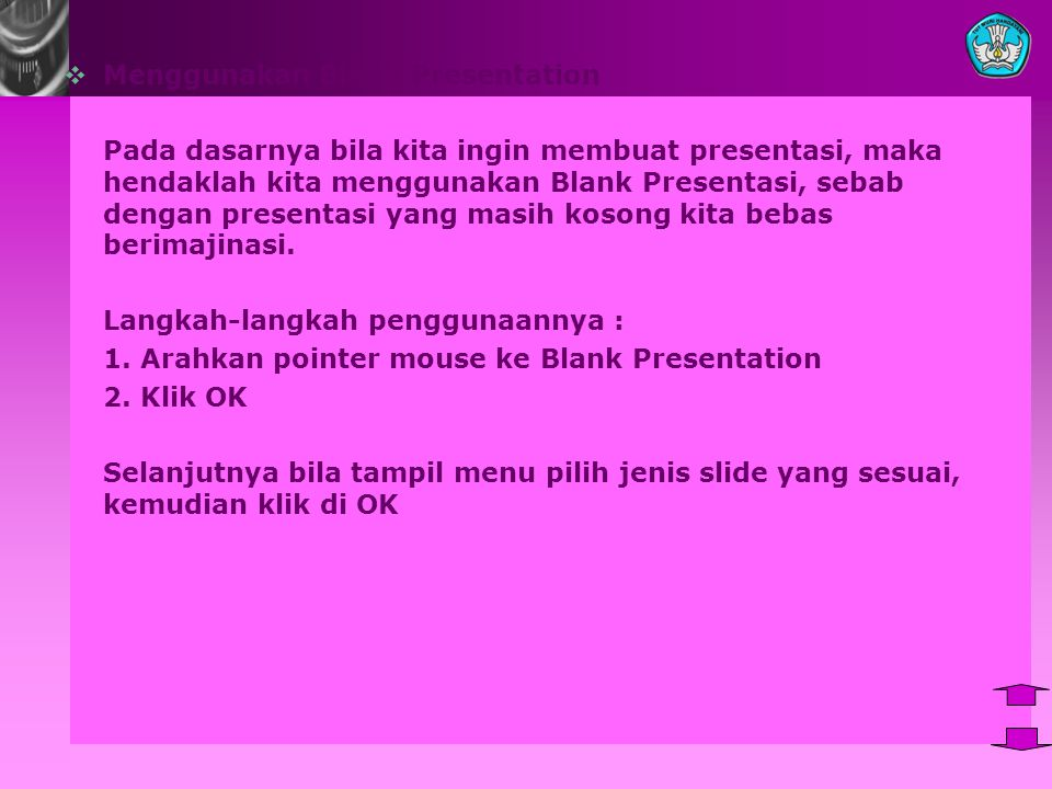  Menggunakan Blank Presentation Pada dasarnya bila kita ingin membuat presentasi, maka hendaklah kita menggunakan Blank Presentasi, sebab dengan presentasi yang masih kosong kita bebas berimajinasi.