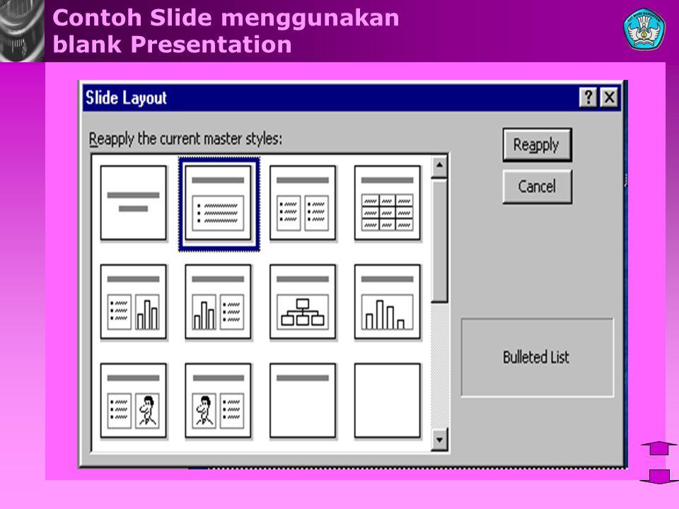  Contoh : Buatlah satu presentasi dengan menggunakan menu blank selanjutnya pilihlah title slide Ketik seperti dibawah ini MENGOPERASIKAN SOFTWARE PRESENTASI Oleh : Ketik Nama Anda Sendiri