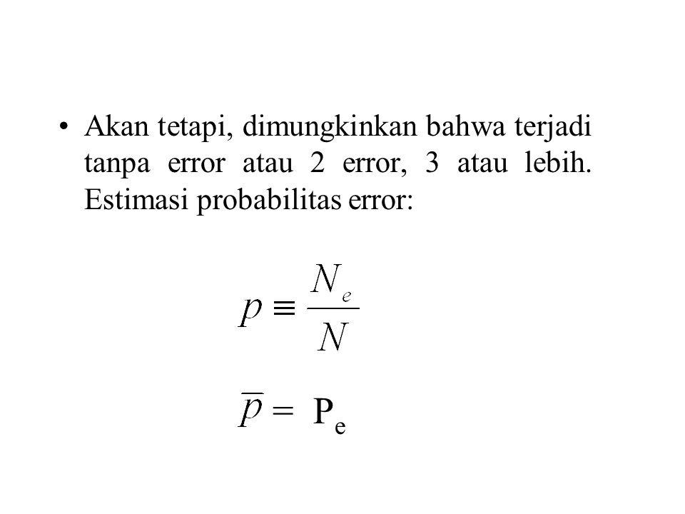 Akan tetapi, dimungkinkan bahwa terjadi tanpa error atau 2 error, 3 atau lebih. Estimasi probabilitas error: = P e