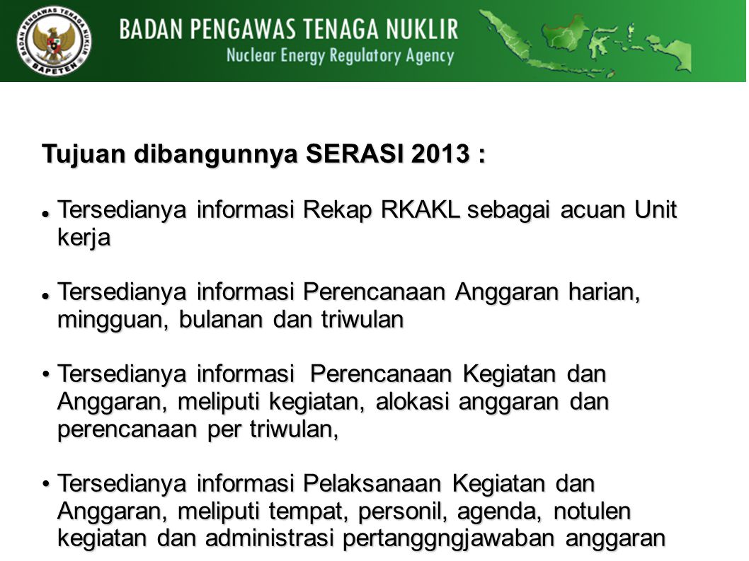 Tujuan dibangunnya SERASI 2013 : Tersedianya informasi Rekap RKAKL sebagai acuan Unit kerja Tersedianya informasi Rekap RKAKL sebagai acuan Unit kerja