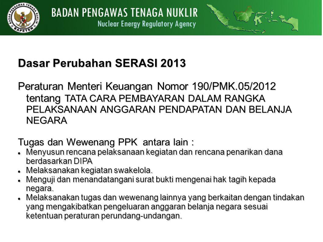 Dasar Perubahan SERASI 2013 Peraturan Menteri Keuangan Nomor 190/PMK.05/2012 tentang TATA CARA PEMBAYARAN DALAM RANGKA PELAKSANAAN ANGGARAN PENDAPATAN
