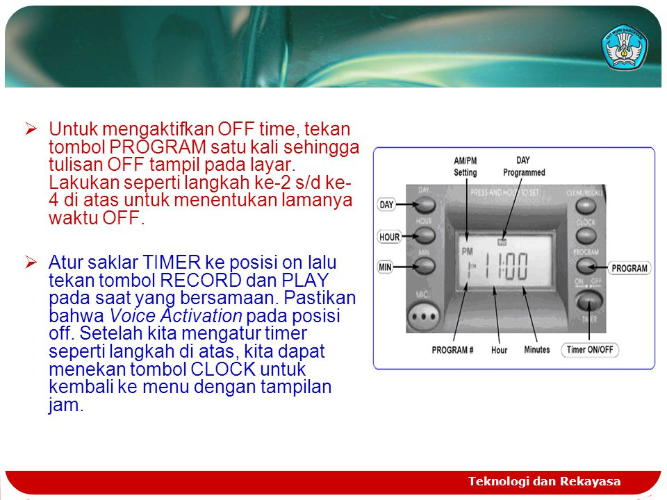 Teknologi dan Rekayasa  Untuk mengaktifkan OFF time, tekan tombol PROGRAM satu kali sehingga tulisan OFF tampil pada layar. Lakukan seperti langkah k