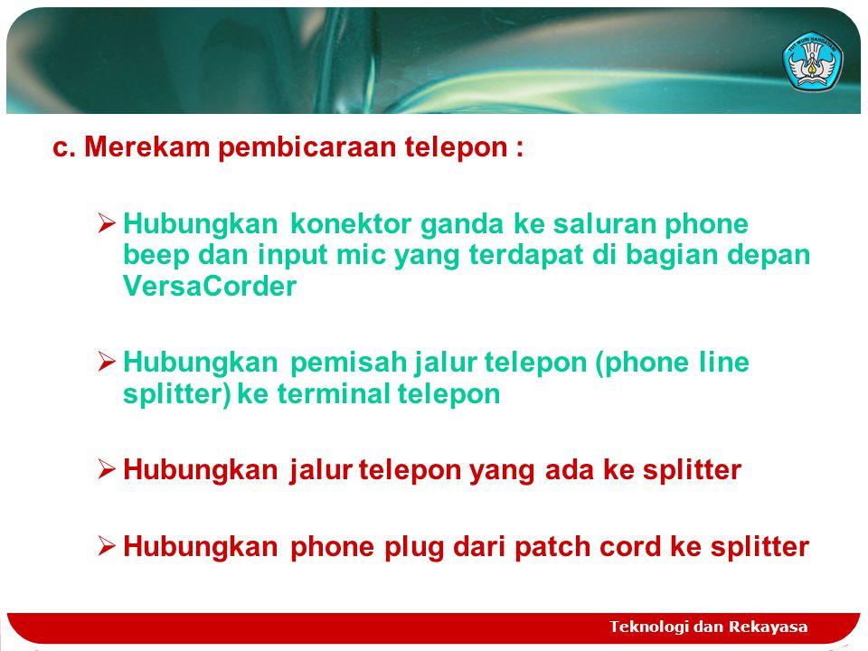 Teknologi dan Rekayasa c. Merekam pembicaraan telepon :  Hubungkan konektor ganda ke saluran phone beep dan input mic yang terdapat di bagian depan V