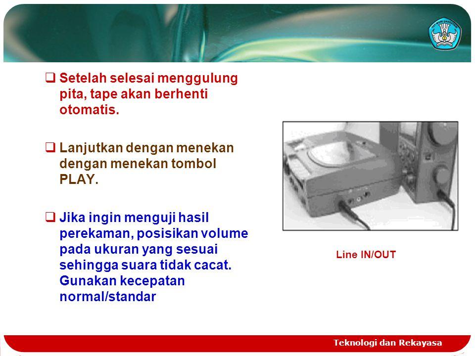 Teknologi dan Rekayasa  Setelah selesai menggulung pita, tape akan berhenti otomatis.