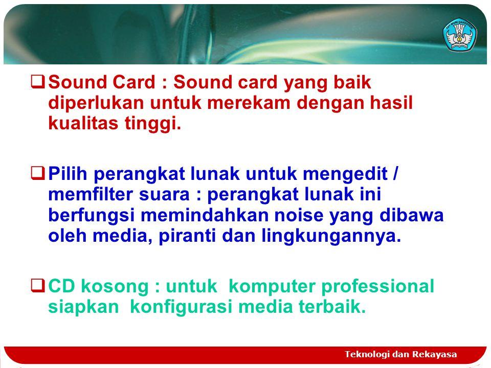 Teknologi dan Rekayasa  Sound Card : Sound card yang baik diperlukan untuk merekam dengan hasil kualitas tinggi.  Pilih perangkat lunak untuk menged