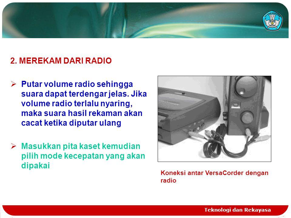 2. MEREKAM DARI RADIO  Putar volume radio sehingga suara dapat terdengar jelas. Jika volume radio terlalu nyaring, maka suara hasil rekaman akan caca