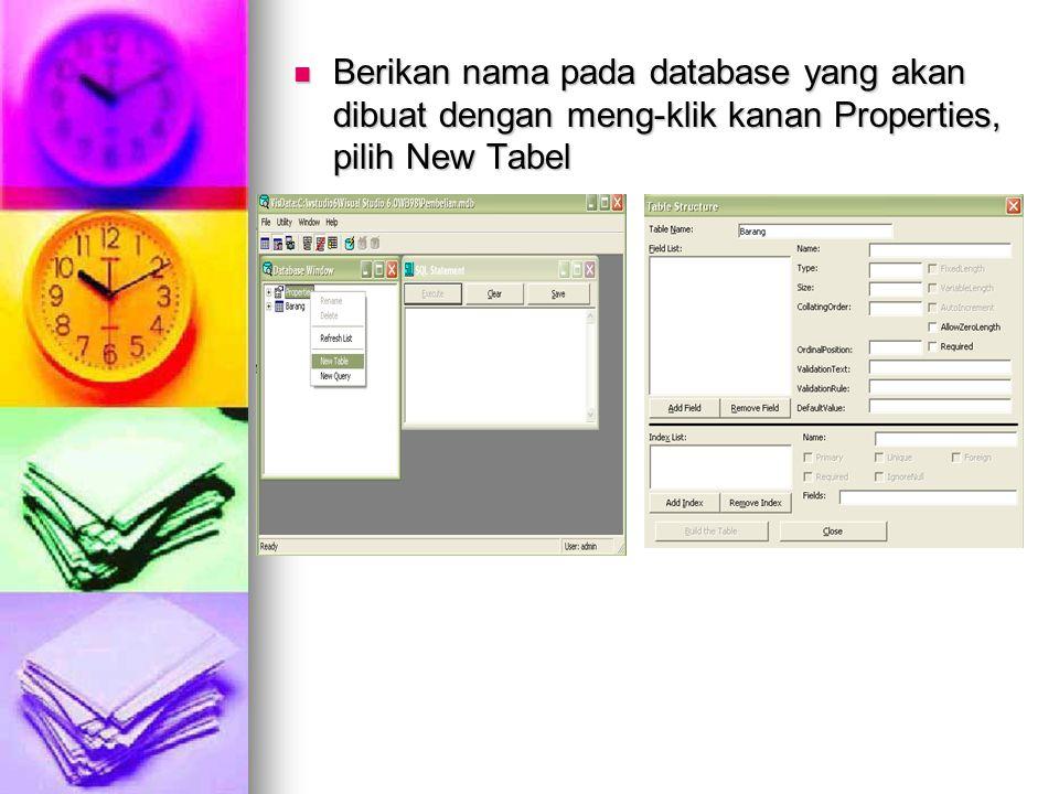 Berikan nama pada database yang akan dibuat dengan meng-klik kanan Properties, pilih New Tabel Berikan nama pada database yang akan dibuat dengan meng