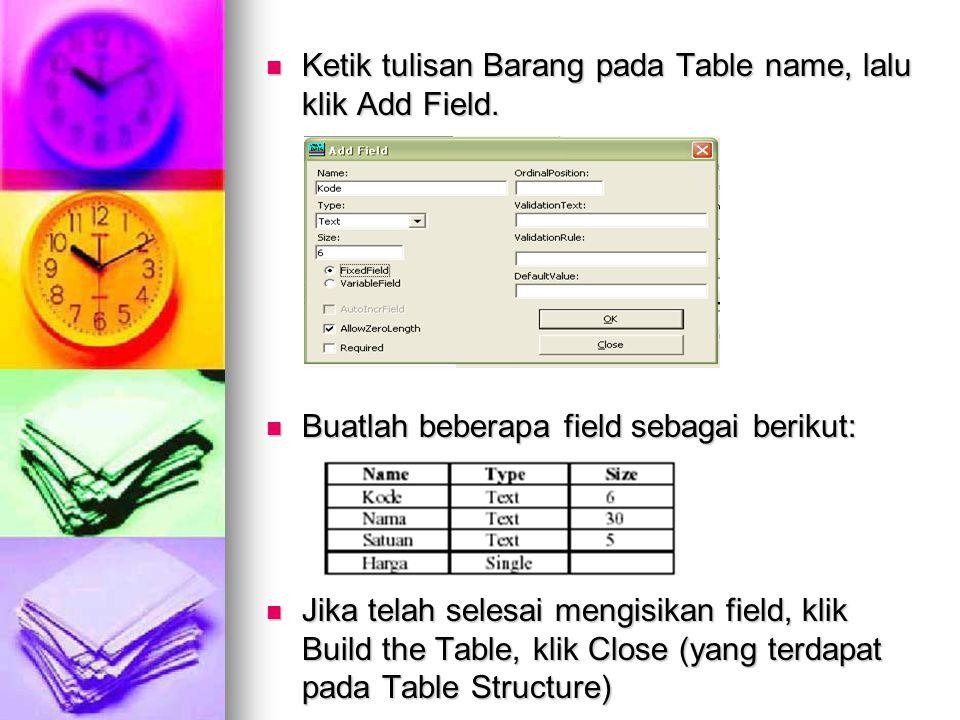 Ketik tulisan Barang pada Table name, lalu klik Add Field. Ketik tulisan Barang pada Table name, lalu klik Add Field. Buatlah beberapa field sebagai b