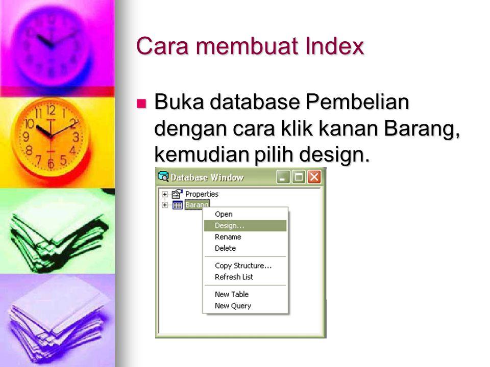 Cara membuat Index Buka database Pembelian dengan cara klik kanan Barang, kemudian pilih design. Buka database Pembelian dengan cara klik kanan Barang
