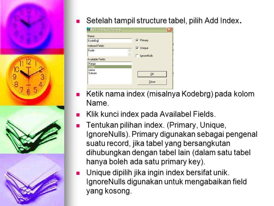 Setelah tampil structure tabel, pilih Add Index. Setelah tampil structure tabel, pilih Add Index. Ketik nama index (misalnya Kodebrg) pada kolom Name.