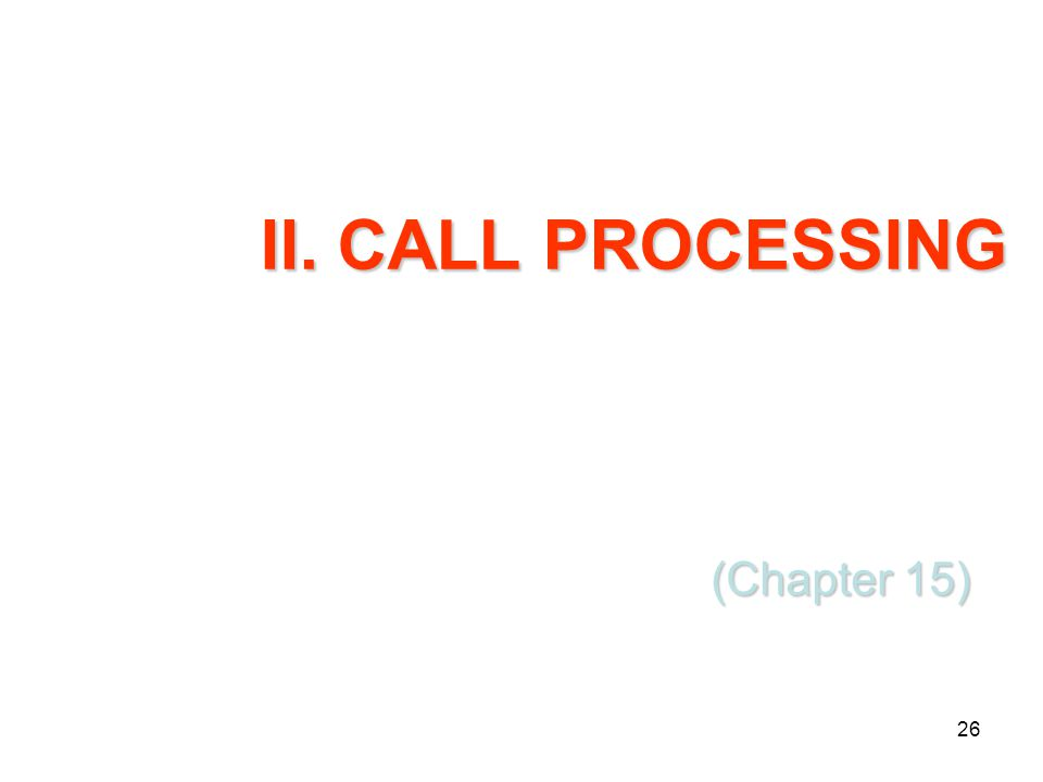 26 II. CALL PROCESSING (Chapter 15)