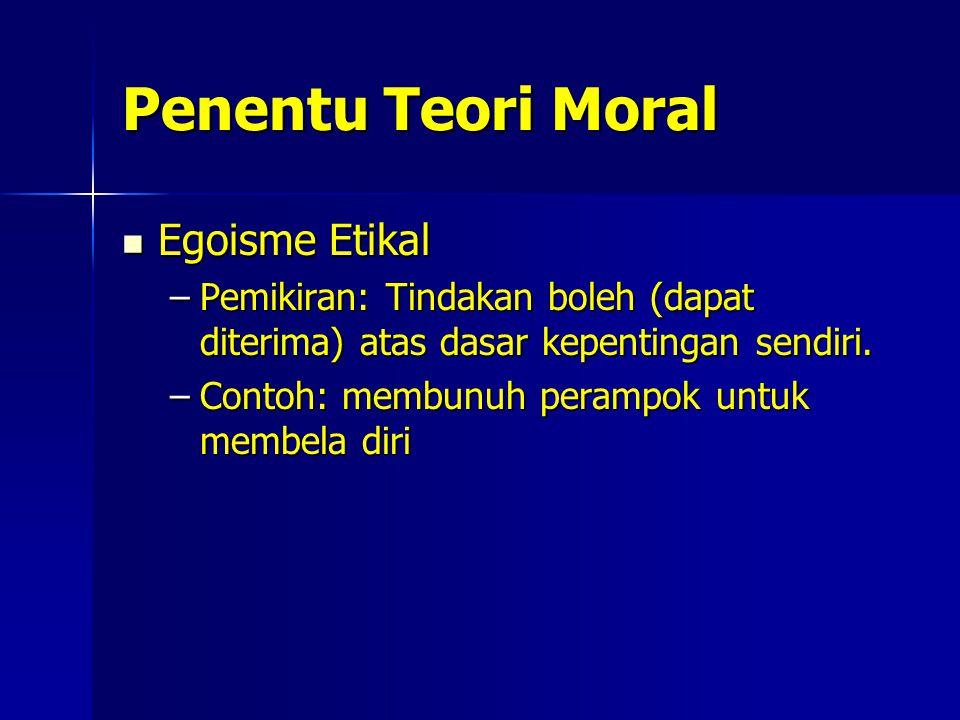 Penentu Teori Moral Egoisme Etikal Egoisme Etikal –Pemikiran: Tindakan boleh (dapat diterima) atas dasar kepentingan sendiri.