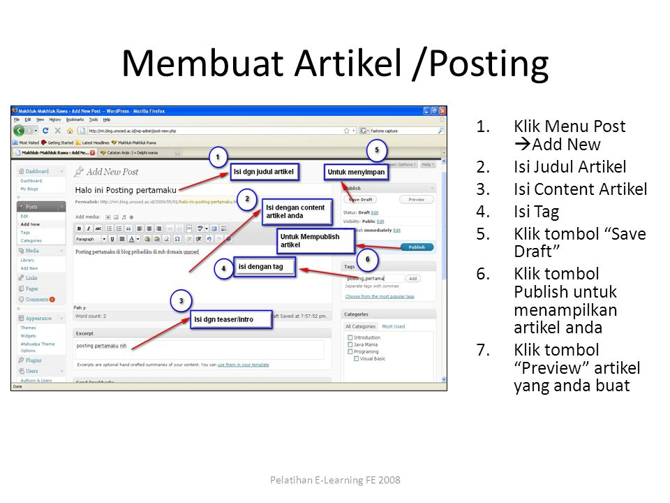 Membuat Artikel /Posting 1.Klik Menu Post  Add New 2.Isi Judul Artikel 3.Isi Content Artikel 4.Isi Tag 5.Klik tombol Save Draft 6.Klik tombol Publish untuk menampilkan artikel anda 7.Klik tombol Preview artikel yang anda buat Pelatihan E-Learning FE 2008