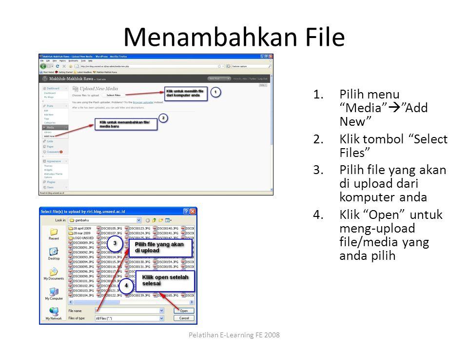 Menambahkan File 1.Pilih menu Media  Add New 2.Klik tombol Select Files 3.Pilih file yang akan di upload dari komputer anda 4.Klik Open untuk meng-upload file/media yang anda pilih Pelatihan E-Learning FE 2008