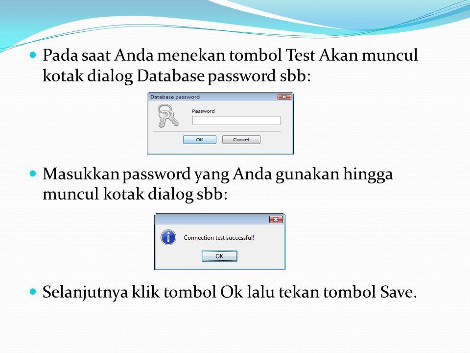 Pada saat Anda menekan tombol Test Akan muncul kotak dialog Database password sbb: Masukkan password yang Anda gunakan hingga muncul kotak dialog sbb: Selanjutnya klik tombol Ok lalu tekan tombol Save.