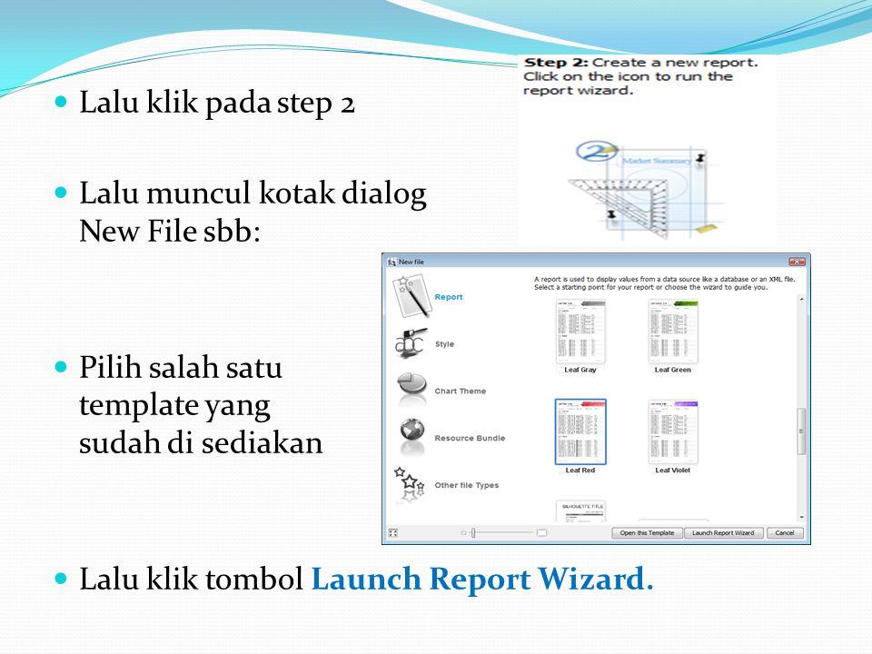 Lalu klik pada step 2 Lalu muncul kotak dialog New File sbb: Pilih salah satu template yang sudah di sediakan Lalu klik tombol Launch Report Wizard.