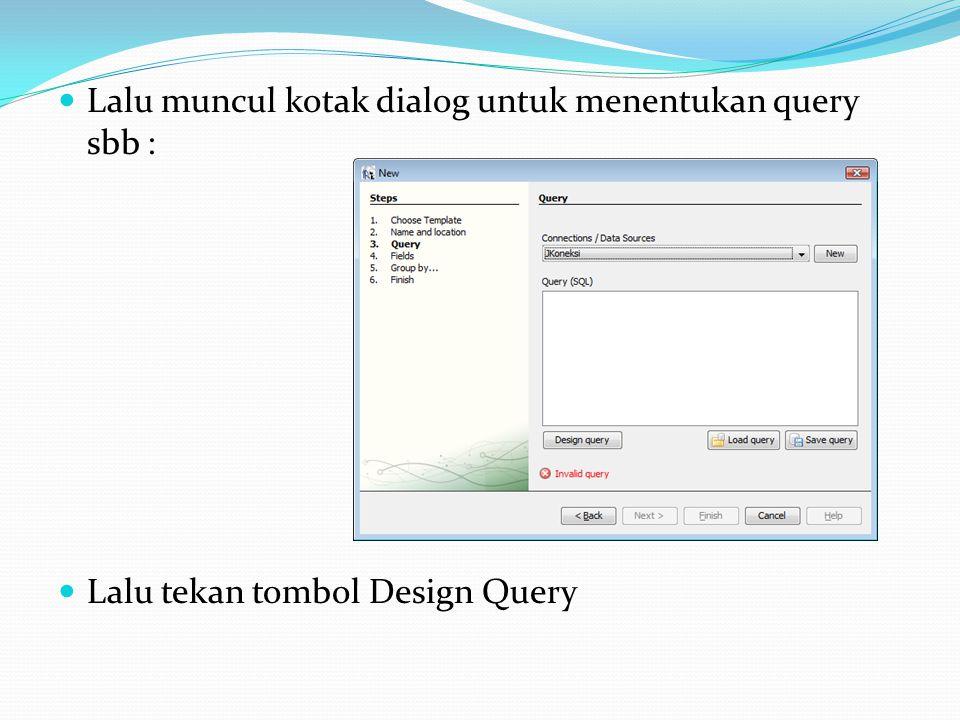 Lalu muncul kotak dialog untuk menentukan query sbb : Lalu tekan tombol Design Query