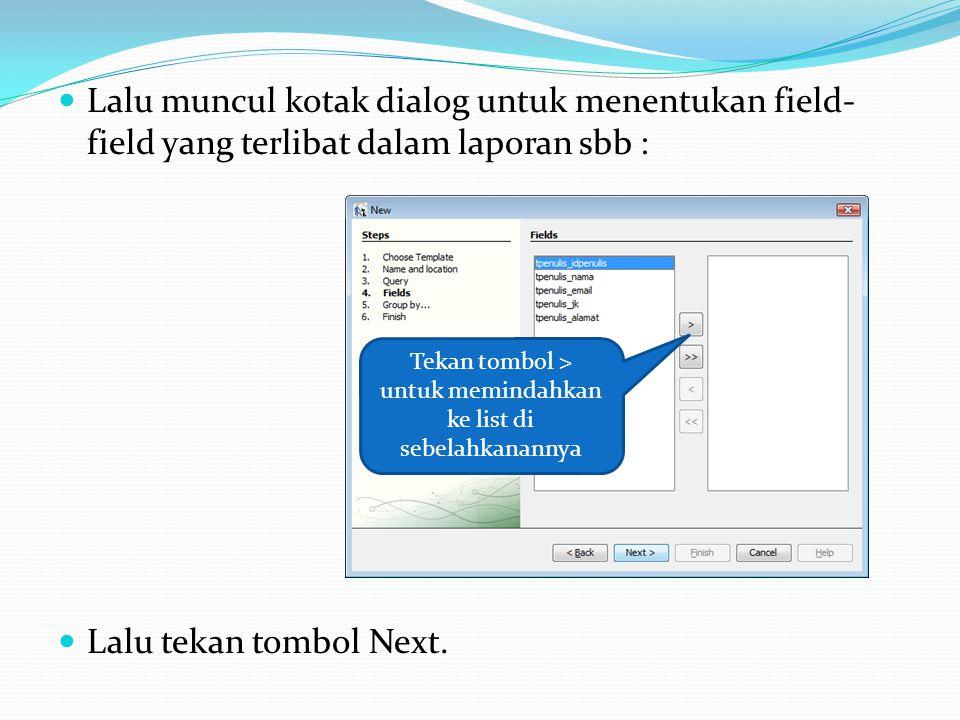 Lalu muncul kotak dialog untuk menentukan field- field yang terlibat dalam laporan sbb : Lalu tekan tombol Next. Tekan tombol > untuk memindahkan ke l