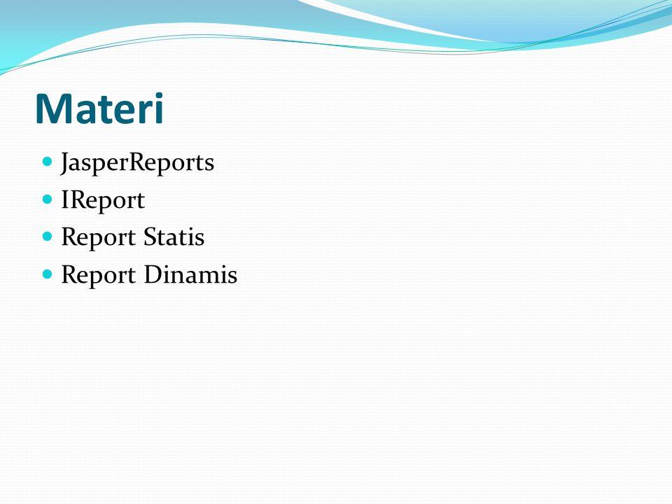 Materi JasperReports IReport Report Statis Report Dinamis