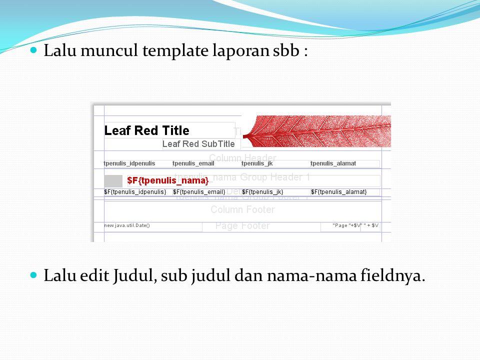 Lalu muncul template laporan sbb : Lalu edit Judul, sub judul dan nama-nama fieldnya.