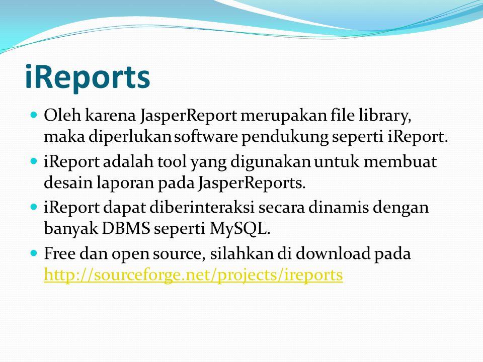 iReports Oleh karena JasperReport merupakan file library, maka diperlukan software pendukung seperti iReport. iReport adalah tool yang digunakan untuk