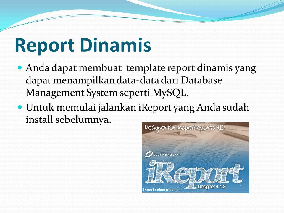 Report Dinamis Anda dapat membuat template report dinamis yang dapat menampilkan data-data dari Database Management System seperti MySQL. Untuk memula