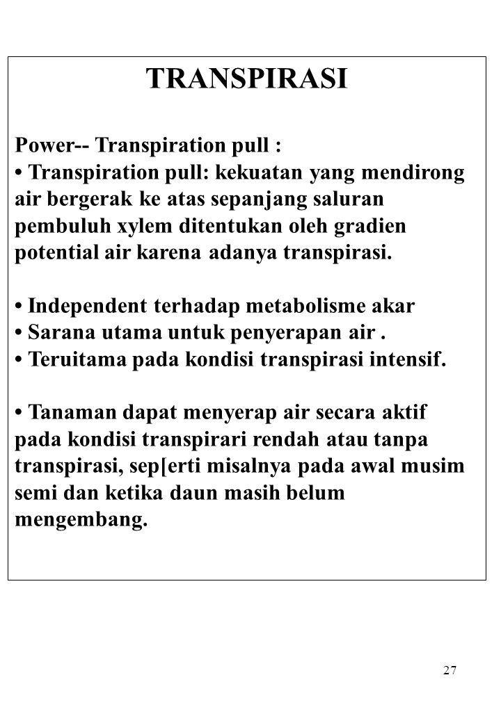27 TRANSPIRASI Power-- Transpiration pull : Transpiration pull: kekuatan yang mendirong air bergerak ke atas sepanjang saluran pembuluh xylem ditentuk