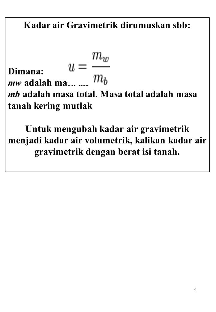 4 Kadar air Gravimetrik dirumuskan sbb: Dimana: mw adalah masa air mb adalah masa total. Masa total adalah masa tanah kering mutlak Untuk mengubah kad