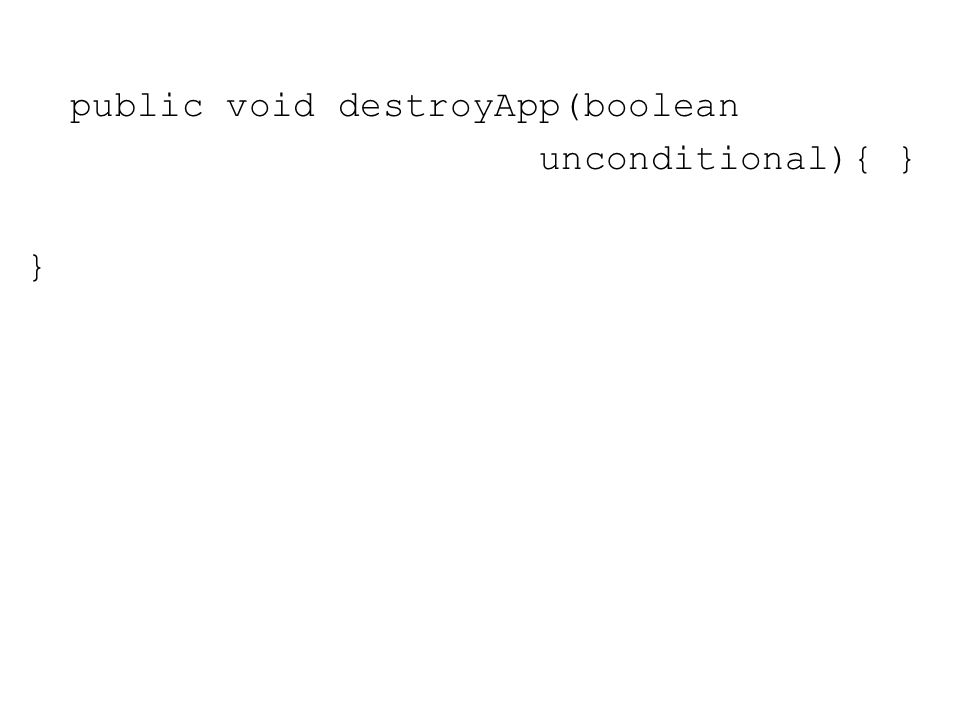 public void destroyApp(boolean unconditional){ } }