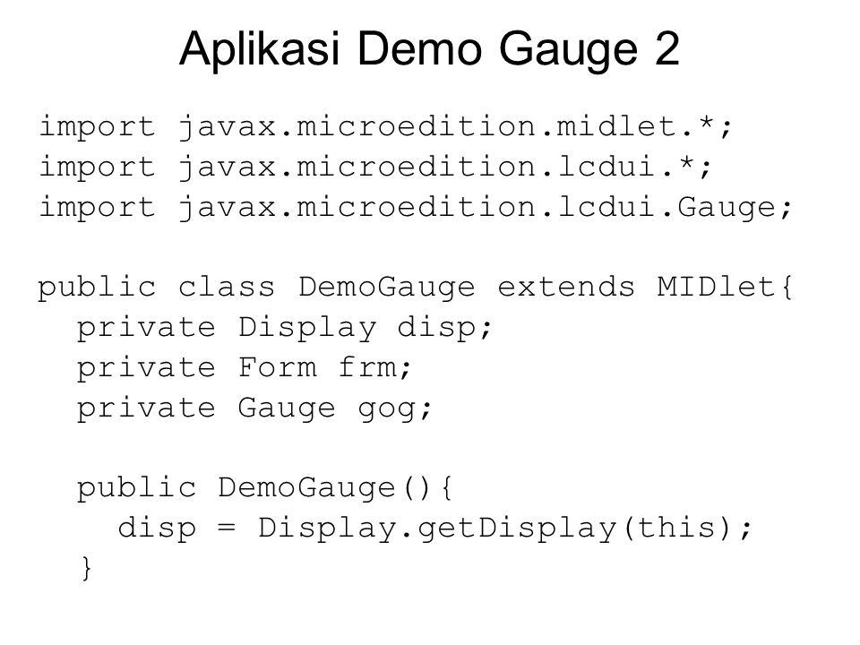 Aplikasi Demo Gauge 2 import javax.microedition.midlet.*; import javax.microedition.lcdui.*; import javax.microedition.lcdui.Gauge; public class DemoG