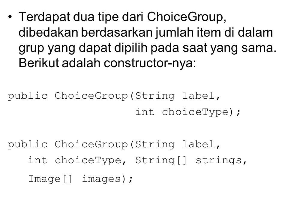 Terdapat dua tipe dari ChoiceGroup, dibedakan berdasarkan jumlah item di dalam grup yang dapat dipilih pada saat yang sama.