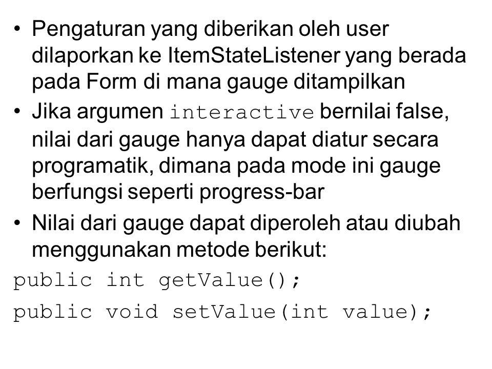 Pengaturan yang diberikan oleh user dilaporkan ke ItemStateListener yang berada pada Form di mana gauge ditampilkan Jika argumen interactive bernilai