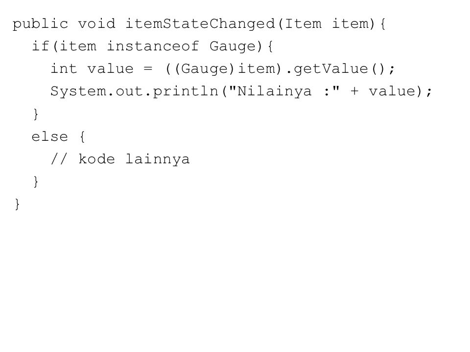 public void itemStateChanged(Item item){ if(item instanceof Gauge){ int value = ((Gauge)item).getValue(); System.out.println(