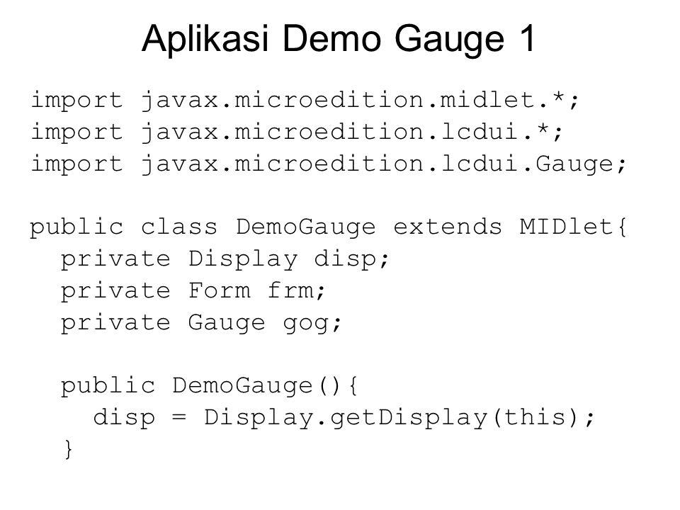 Aplikasi Demo Gauge 1 import javax.microedition.midlet.*; import javax.microedition.lcdui.*; import javax.microedition.lcdui.Gauge; public class DemoG