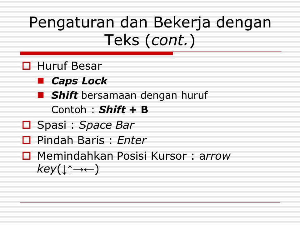  Huruf Besar Caps Lock Shift bersamaan dengan huruf Contoh : Shift + B  Spasi : Space Bar  Pindah Baris : Enter  Memindahkan Posisi Kursor : arrow