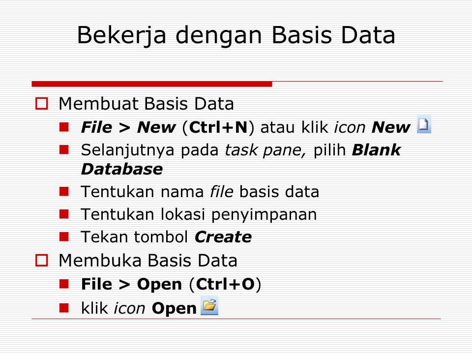 Bekerja dengan Basis Data  Membuat Basis Data File > New (Ctrl+N) atau klik icon New Selanjutnya pada task pane, pilih Blank Database Tentukan nama f