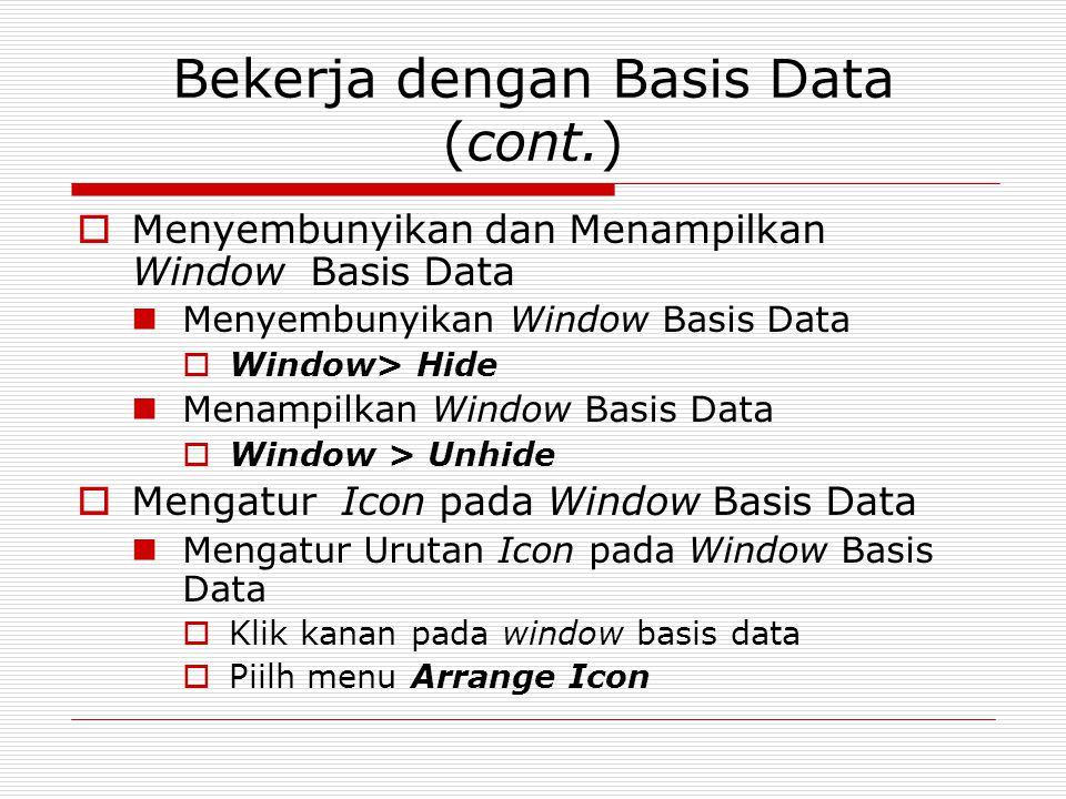 Bekerja dengan Basis Data (cont.)  Menyembunyikan dan Menampilkan Window Basis Data Menyembunyikan Window Basis Data  Window> Hide Menampilkan Windo