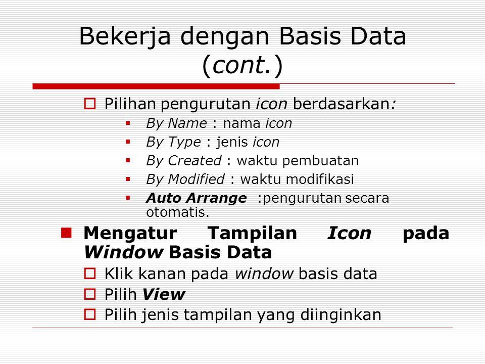 Bekerja dengan Basis Data (cont.)  Pilihan pengurutan icon berdasarkan:  By Name : nama icon  By Type : jenis icon  By Created : waktu pembuatan 
