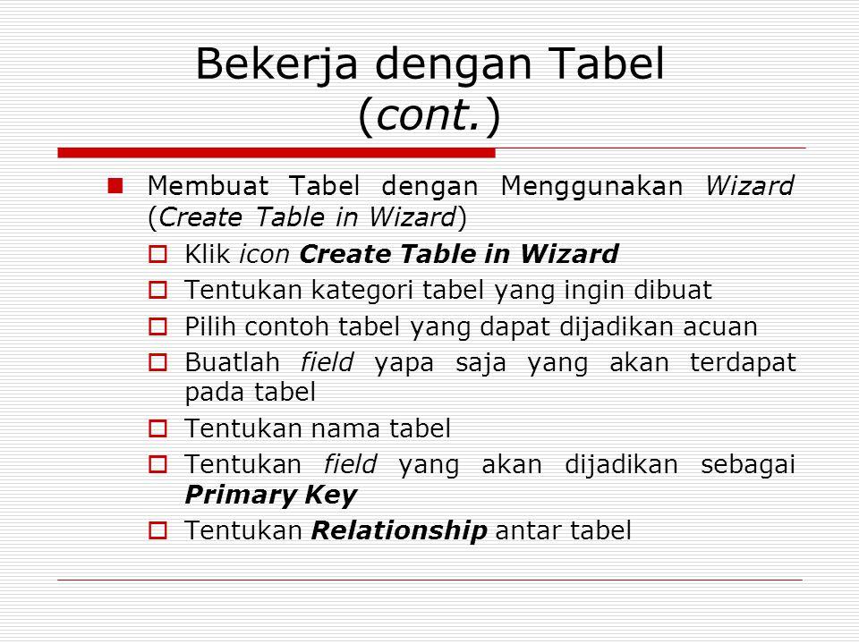 Bekerja dengan Tabel (cont.) Membuat Tabel dengan Menggunakan Wizard (Create Table in Wizard)  Klik icon Create Table in Wizard  Tentukan kategori t