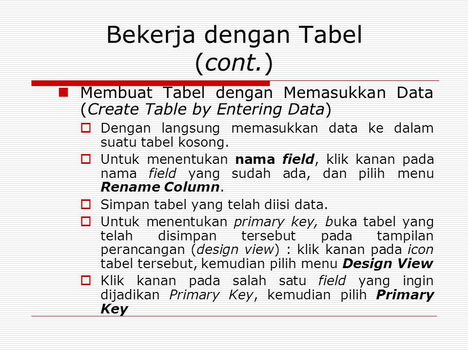 Bekerja dengan Tabel (cont.) Membuat Tabel dengan Memasukkan Data (Create Table by Entering Data)  Dengan langsung memasukkan data ke dalam suatu tab