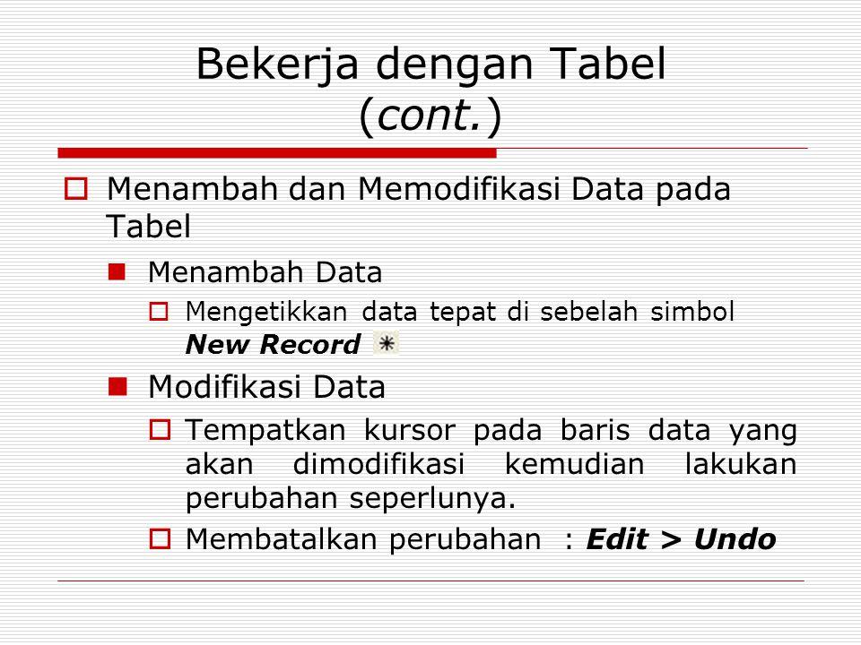 Bekerja dengan Tabel (cont.)  Menambah dan Memodifikasi Data pada Tabel Menambah Data  Mengetikkan data tepat di sebelah simbol New Record Modifikas