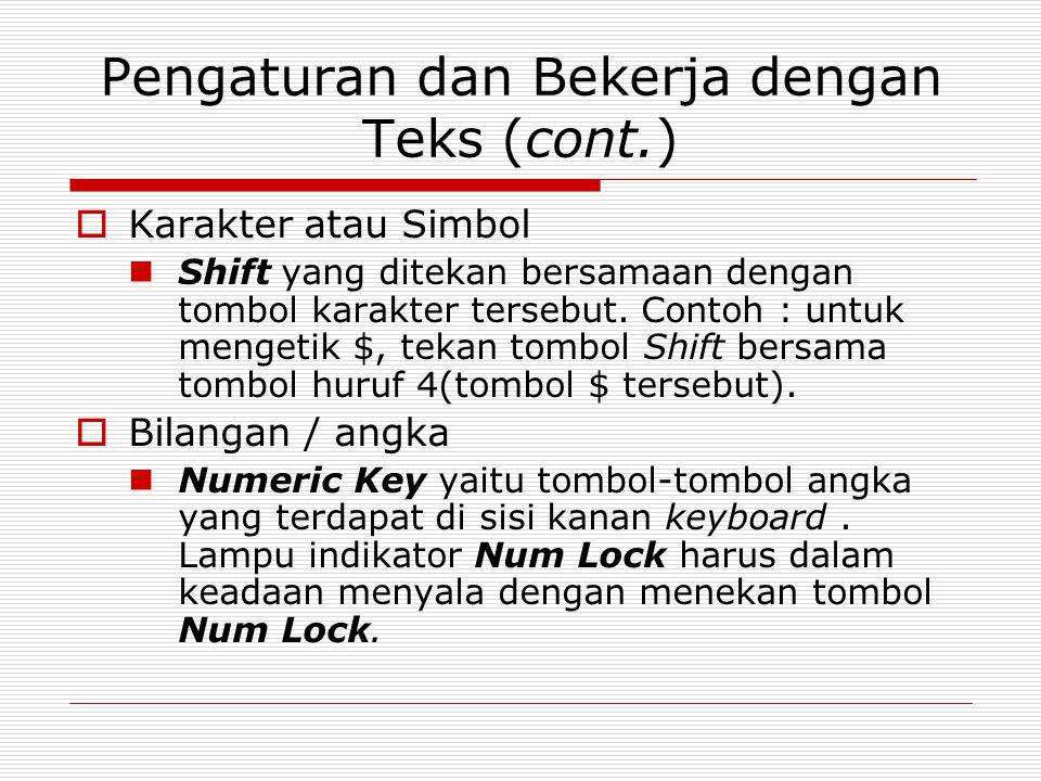 Pengaturan dan Bekerja dengan Teks (cont.)  Karakter atau Simbol Shift yang ditekan bersamaan dengan tombol karakter tersebut. Contoh : untuk mengeti