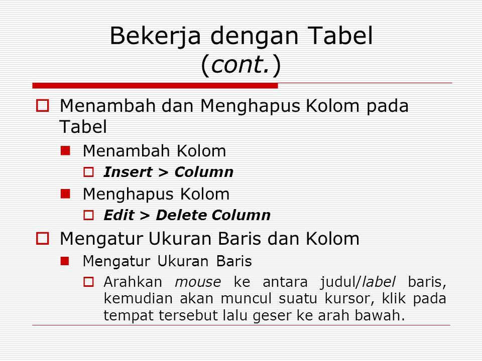 Bekerja dengan Tabel (cont.)  Menambah dan Menghapus Kolom pada Tabel Menambah Kolom  Insert > Column Menghapus Kolom  Edit > Delete Column  Menga