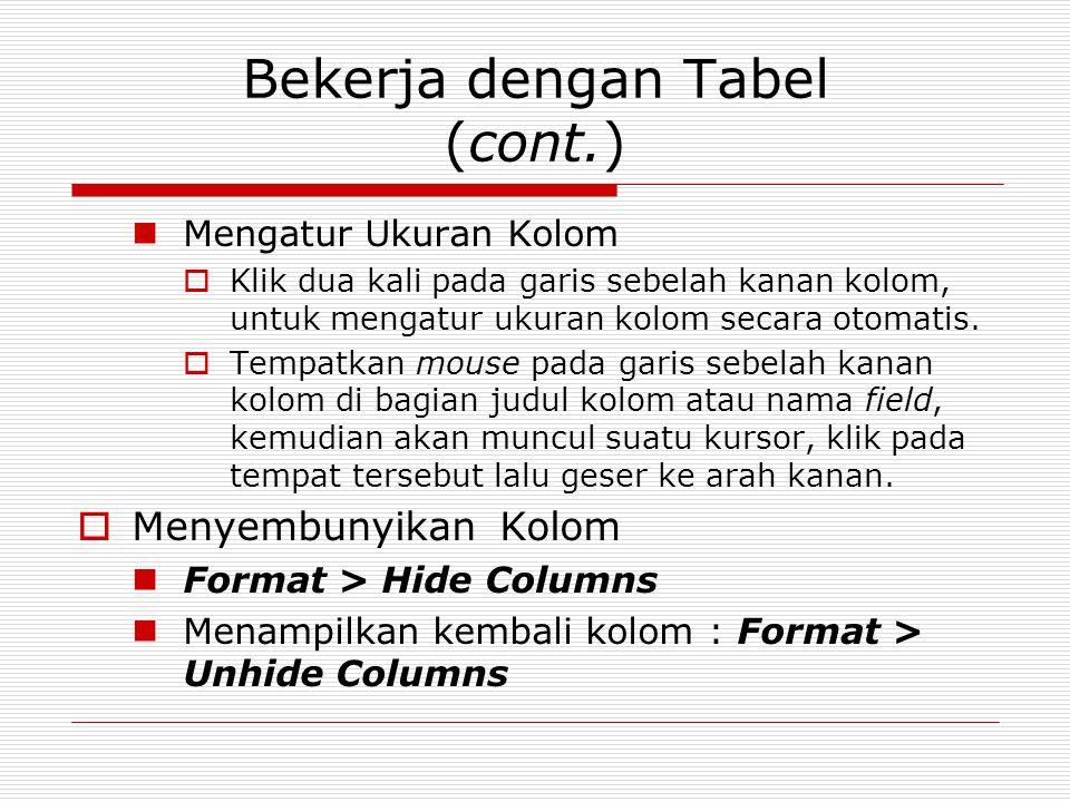 Bekerja dengan Tabel (cont.) Mengatur Ukuran Kolom  Klik dua kali pada garis sebelah kanan kolom, untuk mengatur ukuran kolom secara otomatis.  Temp