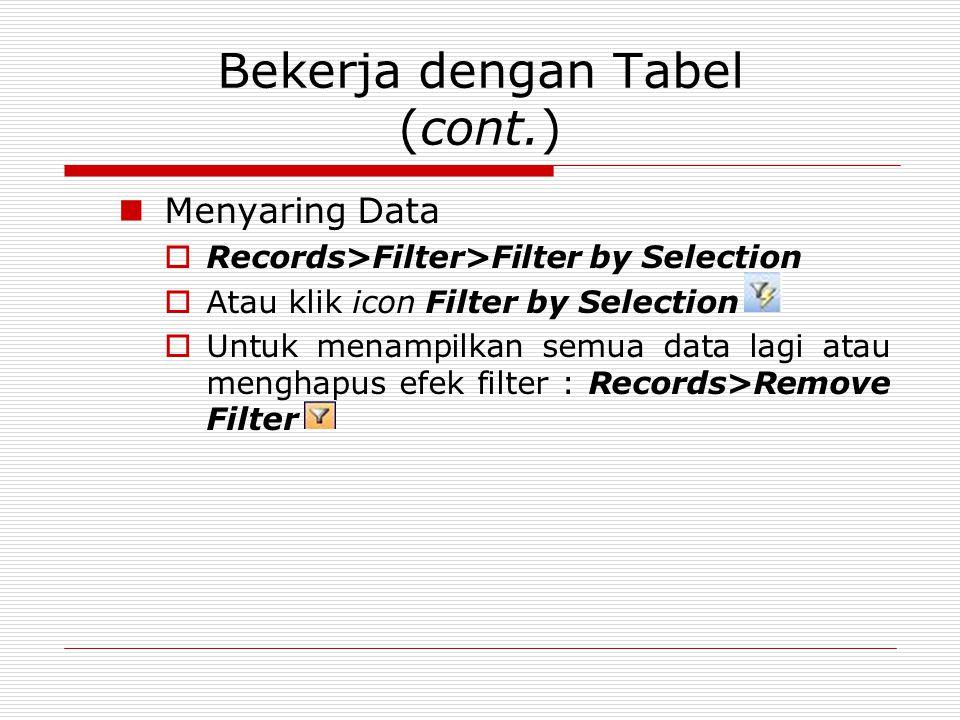 Bekerja dengan Tabel (cont.) Menyaring Data  Records>Filter>Filter by Selection  Atau klik icon Filter by Selection  Untuk menampilkan semua data l