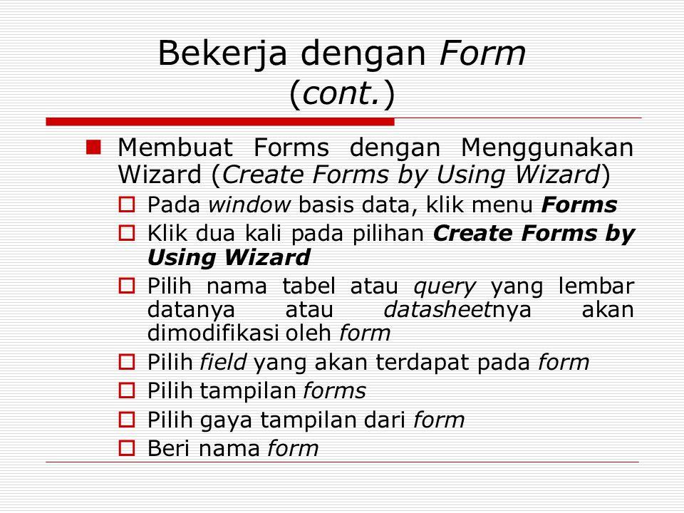 Bekerja dengan Form (cont.) Membuat Forms dengan Menggunakan Wizard (Create Forms by Using Wizard)  Pada window basis data, klik menu Forms  Klik du