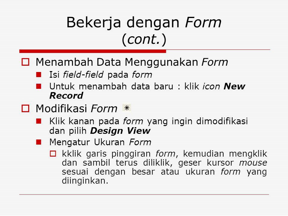 Bekerja dengan Form (cont.)  Menambah Data Menggunakan Form Isi field-field pada form Untuk menambah data baru : klik icon New Record  Modifikasi Fo