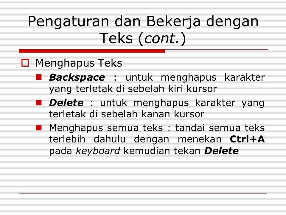 Pengaturan dan Bekerja dengan Teks (cont.)  Menghapus Teks Backspace : untuk menghapus karakter yang terletak di sebelah kiri kursor Delete : untuk m
