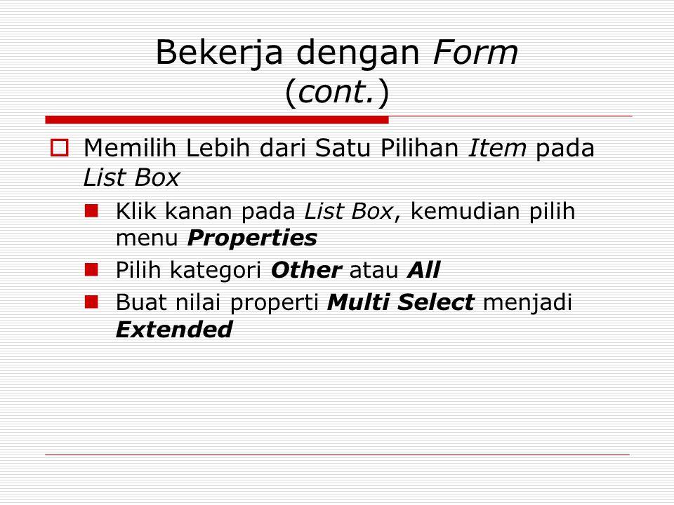 Bekerja dengan Form (cont.)  Memilih Lebih dari Satu Pilihan Item pada List Box Klik kanan pada List Box, kemudian pilih menu Properties Pilih katego